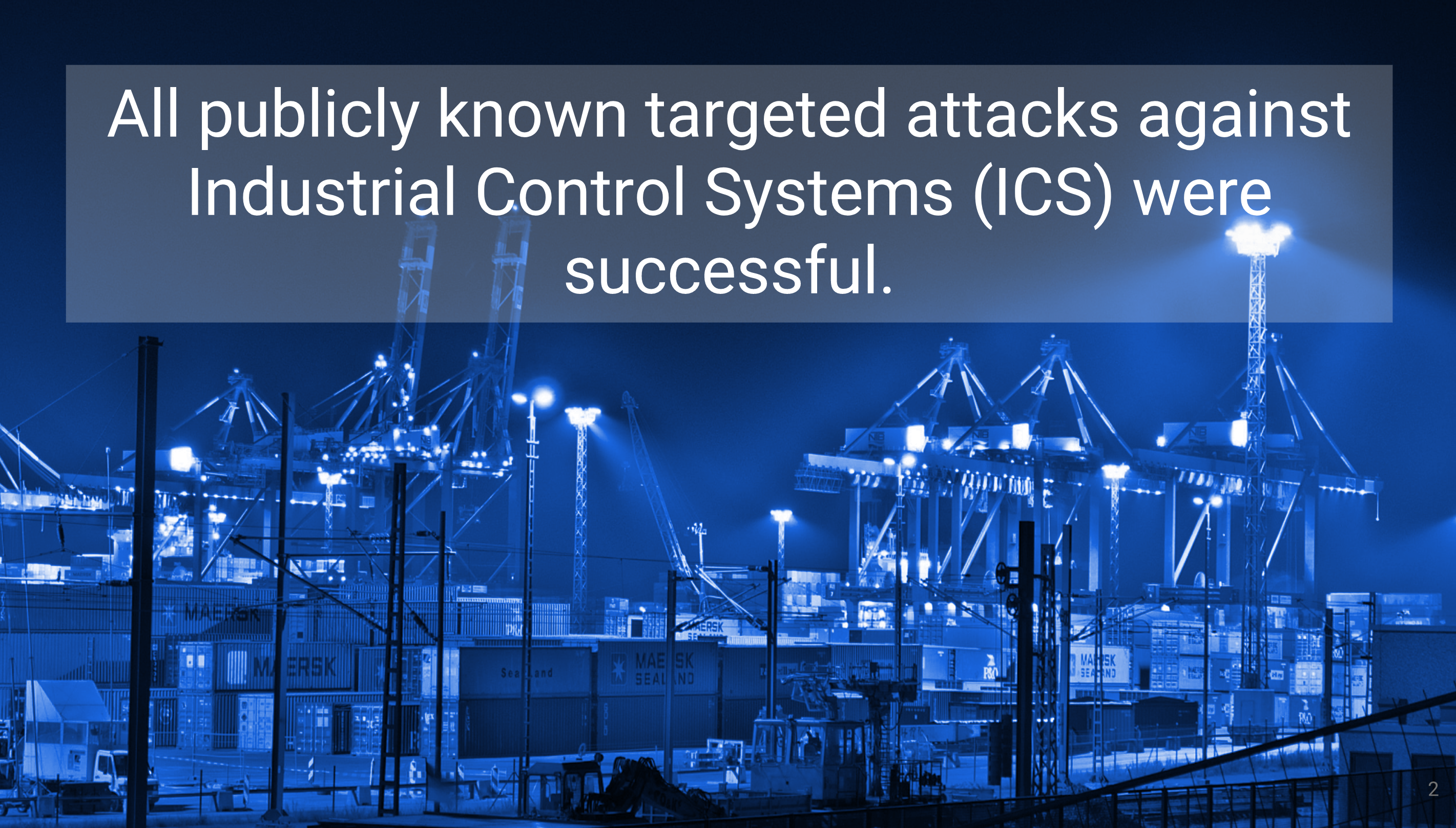 All publicly known targeted attacks against Industrial Control Systems (ICS) were successful.